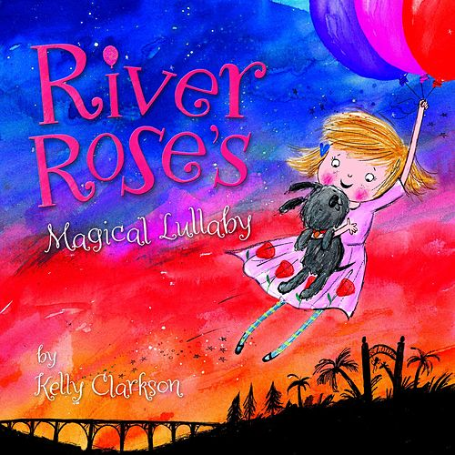 River Rose's Magical Lullaby von Kelly Clarkson