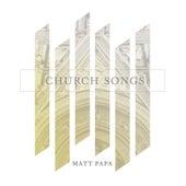 Church Songs by Matt Papa