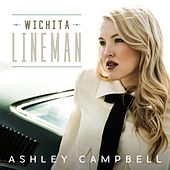 Wichita Lineman by Ashley Campbell