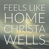 Feels Like Home by Christa Wells