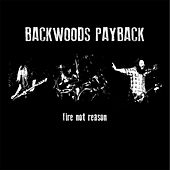 Fire Not Reason by Backwoods Payback