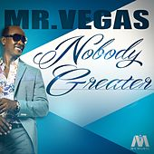 Nobody Greater - Single by Mr. Vegas
