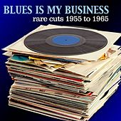 Blues Is My Business: Rare Cuts 1955 to 1965 by Various Artists