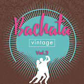 Bachata Vintage, Vol. 2 by Various Artists