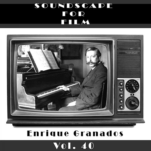 Classical SoundScapes For Film, Vol. 40 by Enrique Granados