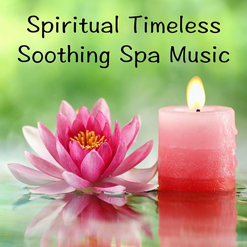 Spiritual Timeless Soothing Spa Music by Nature Sounds Nature Music