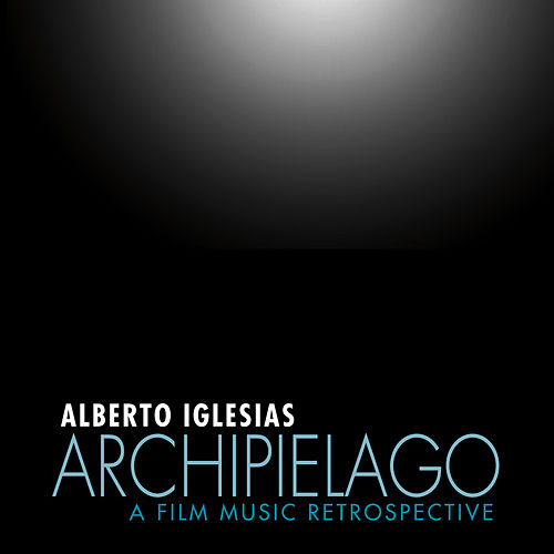Archipiélago: A Film Music Retrospective by Alberto Iglesias