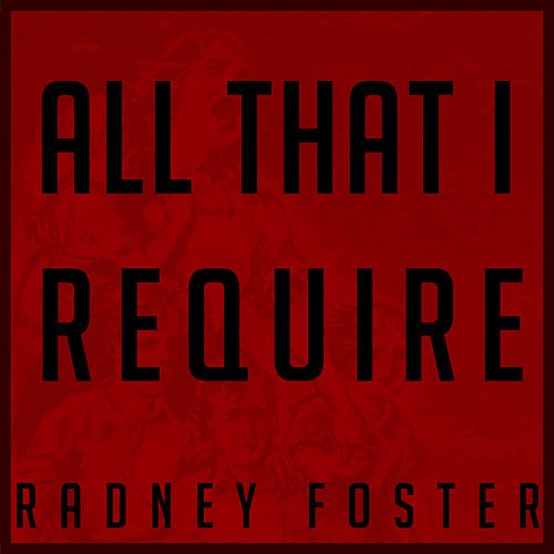 All That I Require by Radney Foster