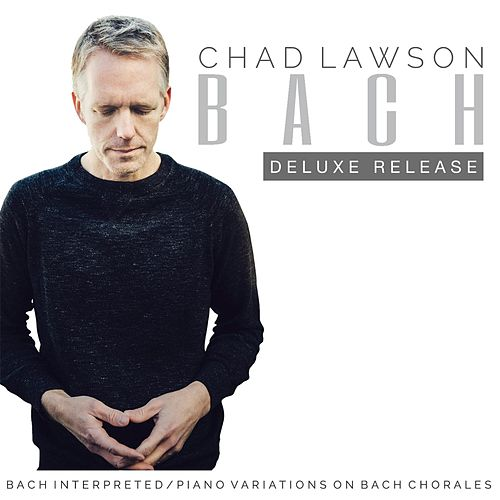 Bach Interpreted: Piano Variations on Bach Chorales (Deluxe Release) by Chad Lawson