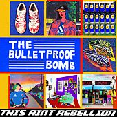This Aint Rebellion by The Bulletproof Bomb