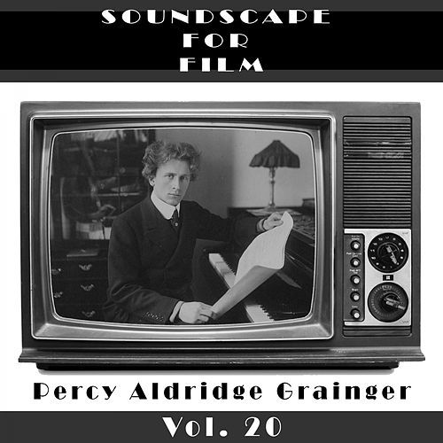 Classical SoundScapes For Film, Vol. 20 by Percy Aldridge Grainger