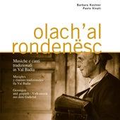 Olach'al rondenësc. Musiche e canti tradizionali in Val Badia (A cura di Barbara Kostner e Paolo Vinati) by Various Artists