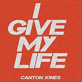 I Give My Life by Canton Jones