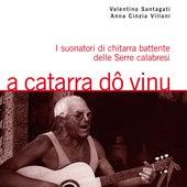 A catarra do vinu. I suonatori di chitarra battente delle Serre calabresi (A cura di Valentino Santagati e Anna Cinzia Villani) by Various Artists
