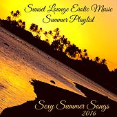 Sexy Summer Songs 2016 – Sunset Lounge Erotic Music Summer Playlist by Lounge Safari Buddha Chillout do Mar Café