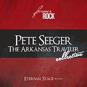 The Arkansas Traveler Collection (Forever Rock) by Pete Seeger