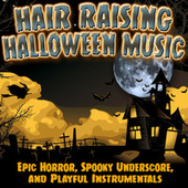 Hair Raising Halloween Music: Epic Horror, Spooky Underscore & Playful Instrumentals by Various Artists