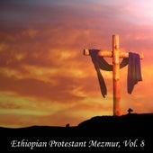 Ethiopian Protestant Mezmur, Vol. 8 by The Christians