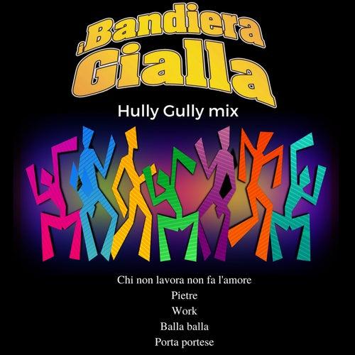 Hully Gully Mix: Chi non lavora non fa l'amore / Pietre / Work / Balla balla / Porta Portese by I Bandiera Gialla