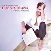 Tres Veces Ana (La Música Original de la Telenovela) by Alex Sirvent