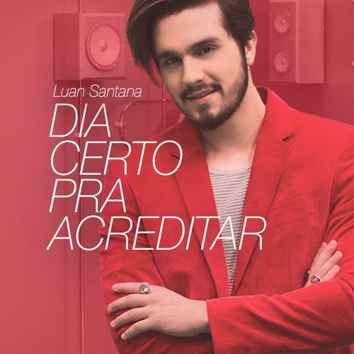 Dia Certo para Acreditar - Single by Luan Santana