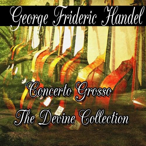George Frideric Handel: Concerto Grosso The Divine Collection von George Frideric Handel
