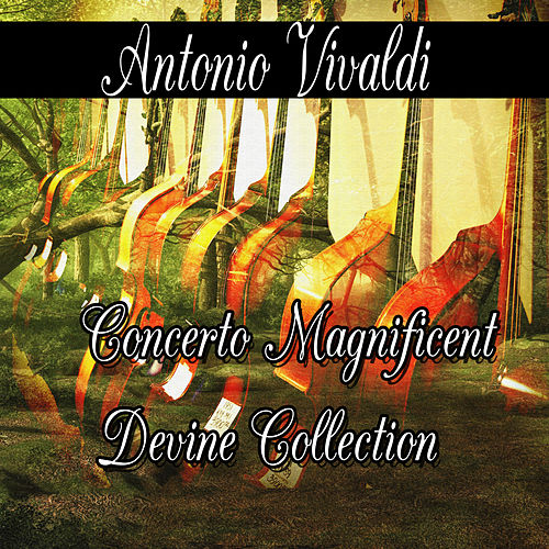 Antonio Vivaldi: Concerto Magnificent Divine Collection by Antonio Vivaldi