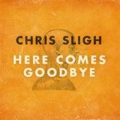 Here Comes Goodbye by Chris Sligh