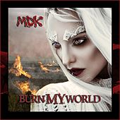Burn My World by MDK