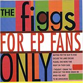 For EP Fans Only by The Figgs