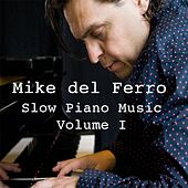 Slow Piano Music, Vol. I by Mike Del Ferro