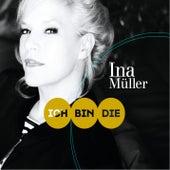 Ich bin die von Ina Müller