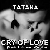 Cry of Love (Instrumenthal Mix) by Tatana