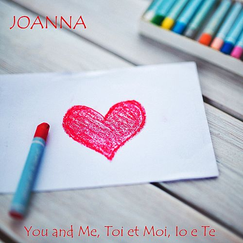 You and me, toi et moi, io e te by Joanna
