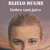 Dobro vam jutro by Bijelo Dugme