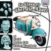 So klang es über die Mauer by Various Artists
