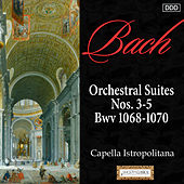Bach: Orchestral Suites Nos. 3-5, Bwv 1068-1070 by Capella Istropolitana