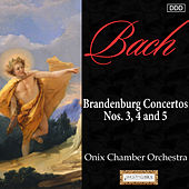 Bach: Brandenburg Concertos Nos. 3, 4 and 5 by Onix Chamber Orchestra