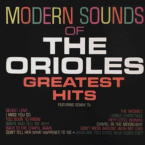 Modern Sounds of the Orioles Greatest Hits by The Orioles