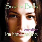 Tom Jobim´s Love Songs Vocalize by Sophie Belle