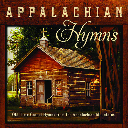 Appalachian Hymns: Old-Time Gospel Hymns From The Appalachian Mountains by Jim Hendricks