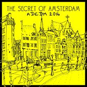 The Secret of Amsterdam Adedm 2016 by Various Artists