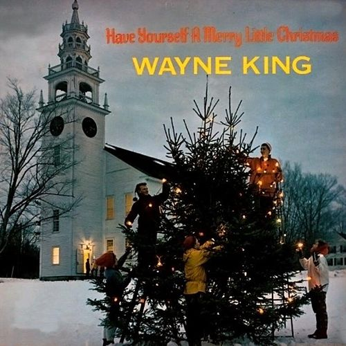 Have Yourself a Merry Little Christmas by Wayne King
