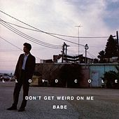 Don't Get Weird On Me, Babe by Lloyd Cole