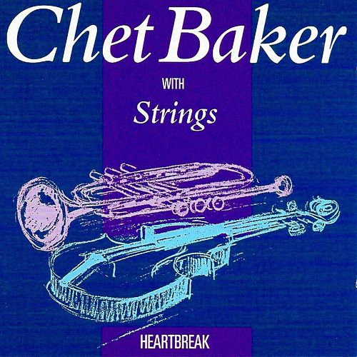 Chet Baker With Strings - Heart Break by Chet Baker