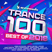 Trance 100 - Best Of 2016 by Various Artists