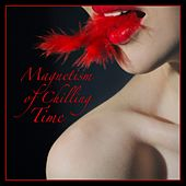 Magnetism of Chilling Time by Various Artists