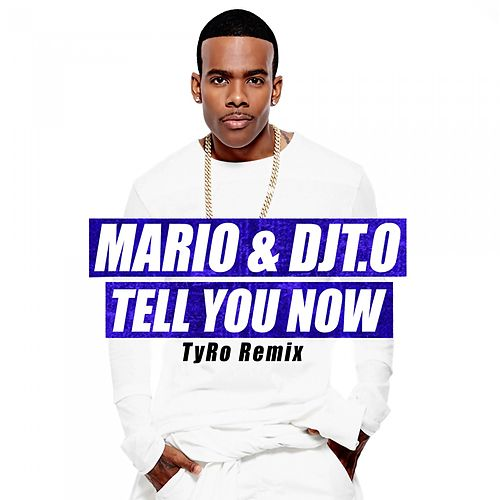 Tell You Now (Tyro Remix) von Mario