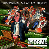 Throwing Meat To Tigers by The Reform Club