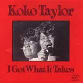 I Got What It Takes by Koko Taylor